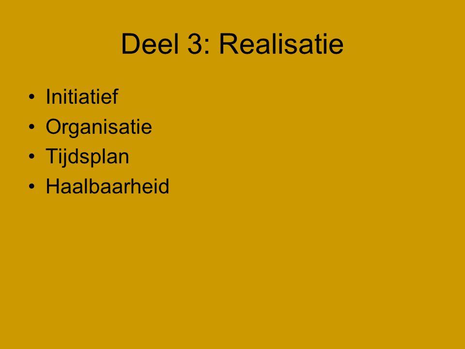 Deel 3: Realisatie •Initiatief •Organisatie •Tijdsplan •Haalbaarheid