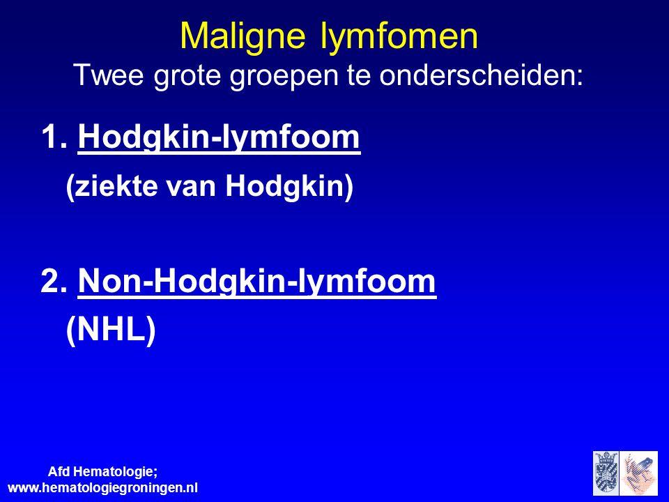 Afd Hematologie; www.hematologiegroningen.nl Maligne lymfomen Twee grote groepen te onderscheiden: 1. Hodgkin-lymfoom (ziekte van Hodgkin) 2. Non-Hodg