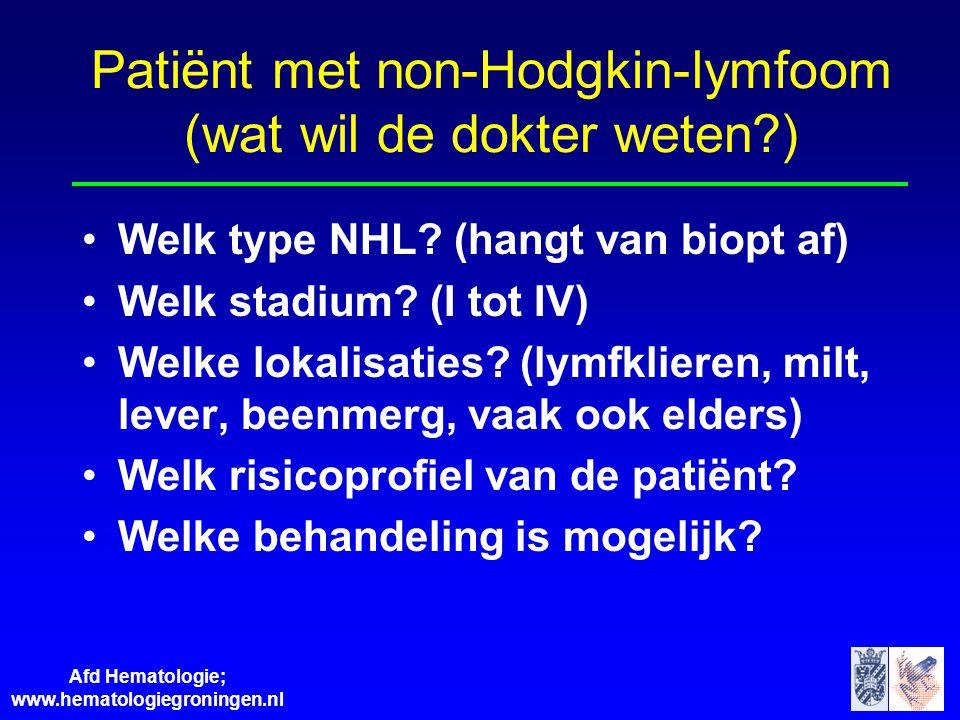 Afd Hematologie; www.hematologiegroningen.nl Patiënt met non-Hodgkin-lymfoom (wat wil de dokter weten?) •Welk type NHL? (hangt van biopt af) •Welk sta