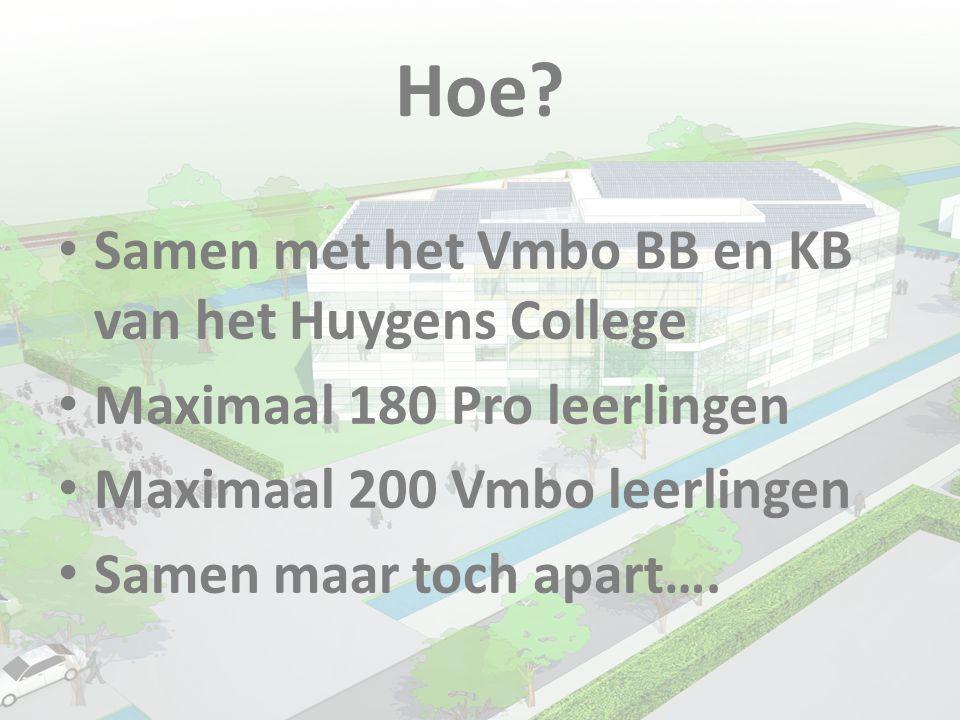 Hoe? • Samen met het Vmbo BB en KB van het Huygens College • Maximaal 180 Pro leerlingen • Maximaal 200 Vmbo leerlingen • Samen maar toch apart….