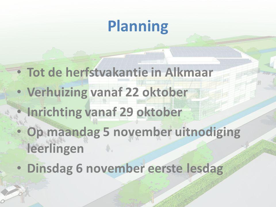Planning • Tot de herfstvakantie in Alkmaar • Verhuizing vanaf 22 oktober • Inrichting vanaf 29 oktober • Op maandag 5 november uitnodiging leerlingen