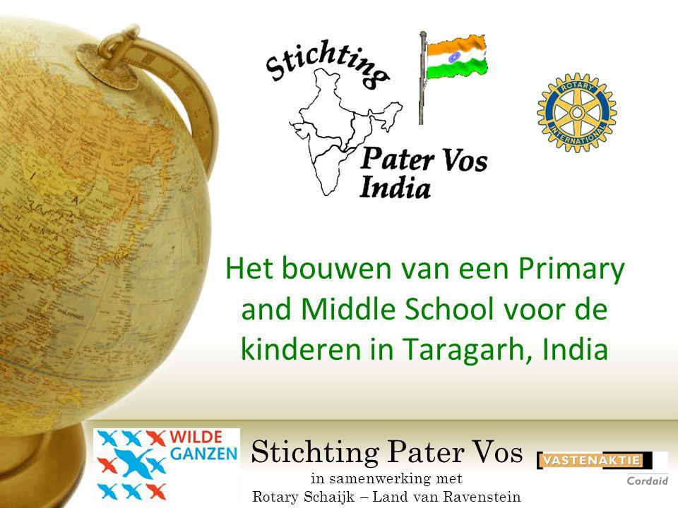 Stichting Pater Vos in samenwerking met Rotary Schaijk – Land van Ravenstein Het bouwen van een Primary and Middle School voor de kinderen in Taragarh