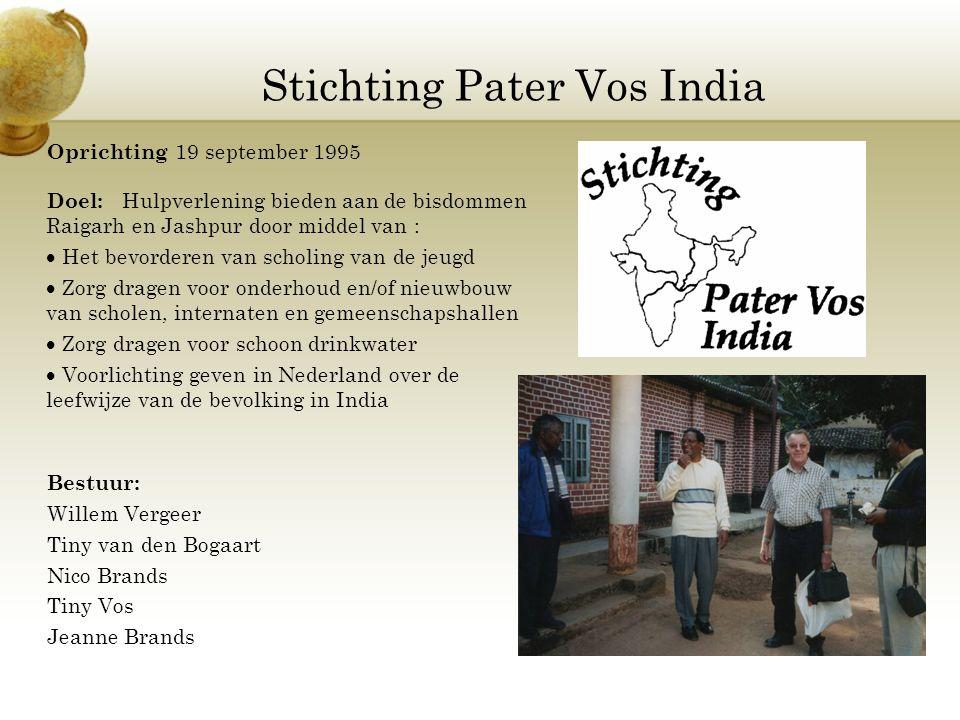 Stichting Pater Vos India Oprichting 19 september 1995 Doel: Hulpverlening bieden aan de bisdommen Raigarh en Jashpur door middel van :  Het bevorder