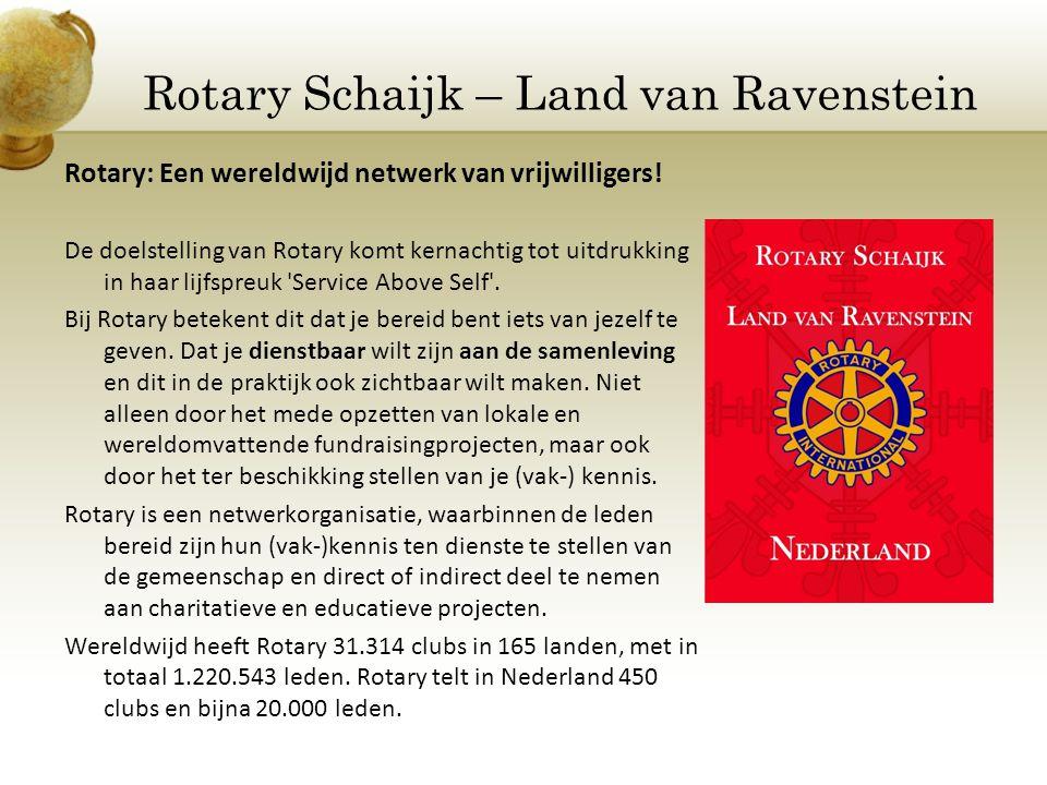 Rotary Schaijk – Land van Ravenstein Rotary: Een wereldwijd netwerk van vrijwilligers! De doelstelling van Rotary komt kernachtig tot uitdrukking in h