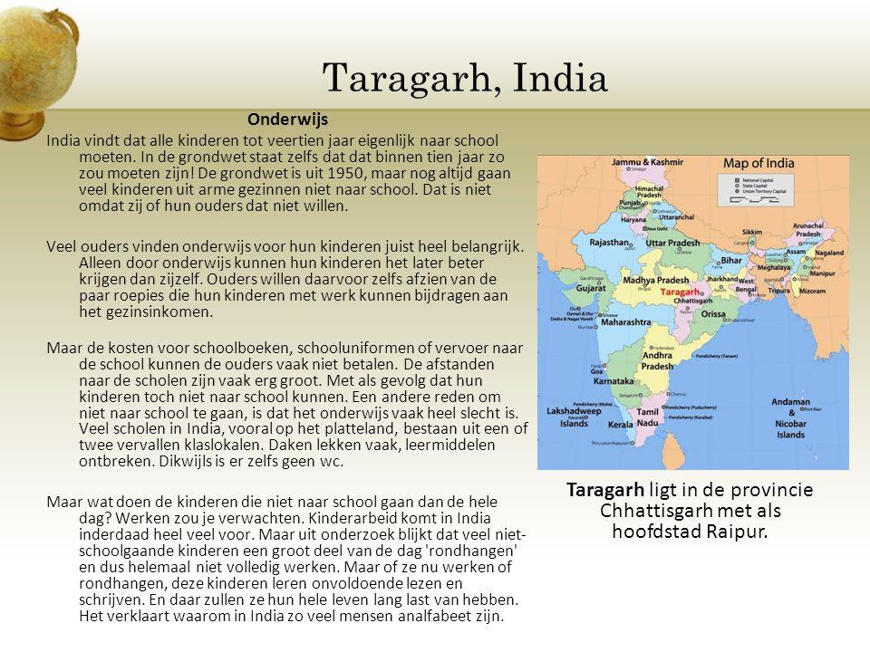 Taragarh, India Onderwijs India vindt dat alle kinderen tot veertien jaar eigenlijk naar school moeten. In de grondwet staat zelfs dat dat binnen tien