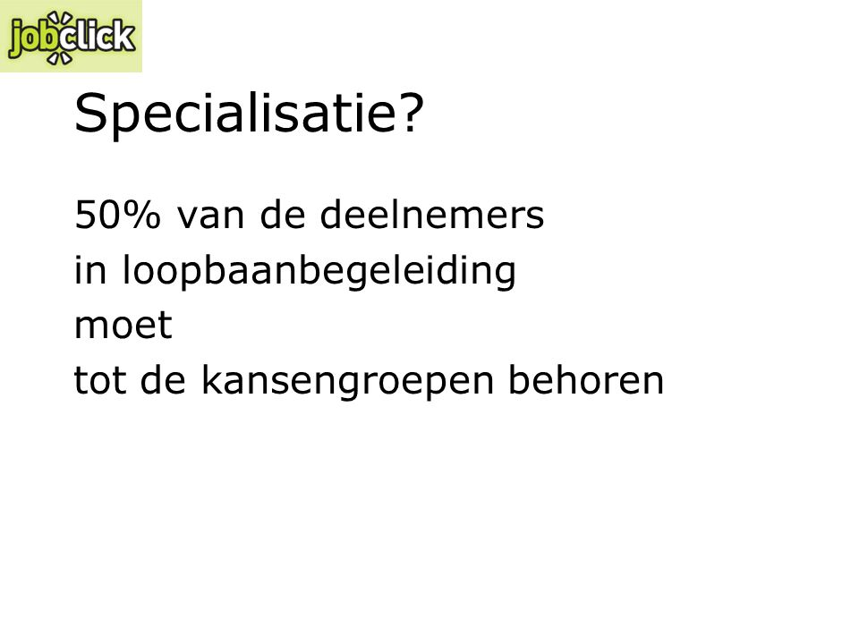 Specialisatie? 50% van de deelnemers in loopbaanbegeleiding moet tot de kansengroepen behoren