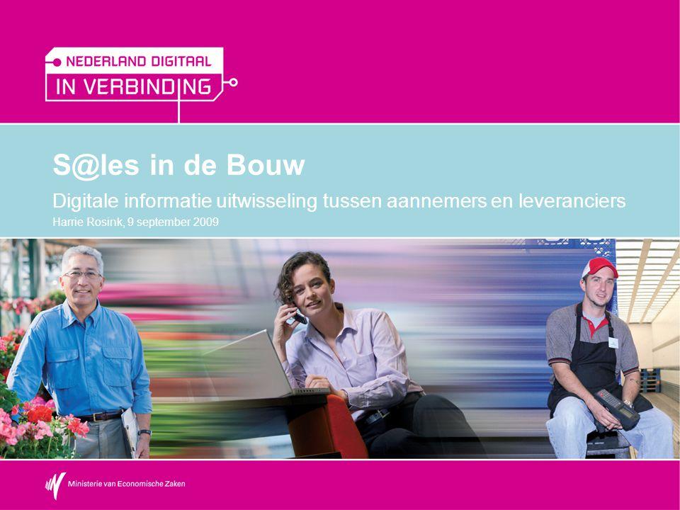 S@les in de Bouw Digitale informatie uitwisseling tussen aannemers en leveranciers Harrie Rosink, 9 september 2009