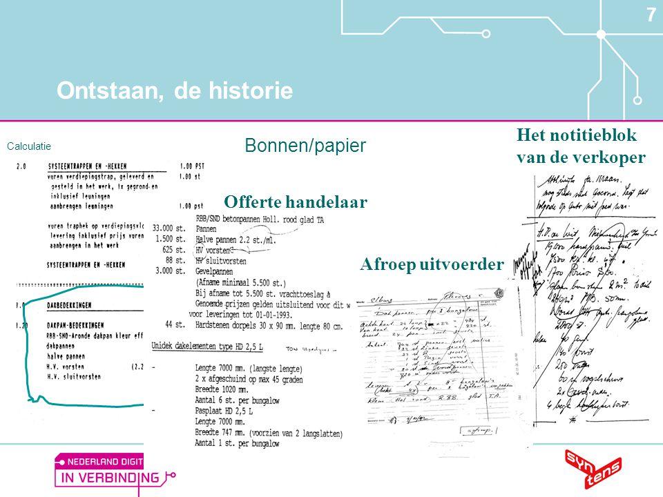 7 Ontstaan, de historie Calculatie Offerte handelaar Afroep uitvoerder Het notitieblok van de verkoper Bonnen/papier