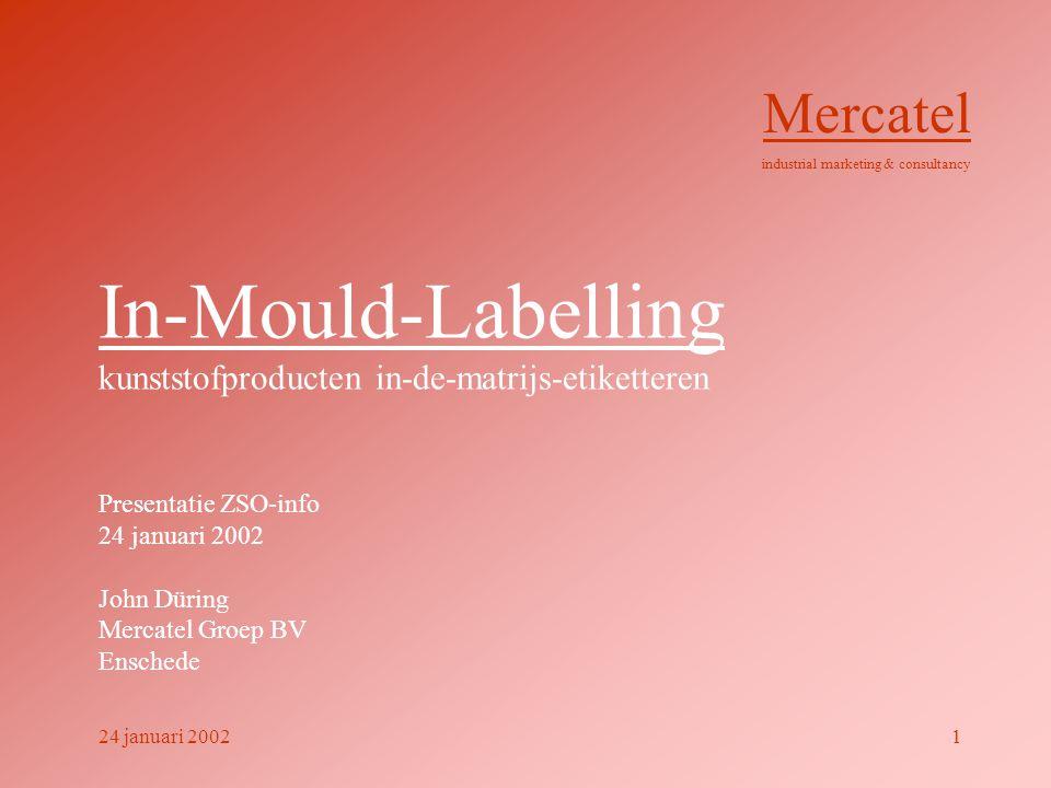 In-Mould-Labelling kunststofproducten in-de-matrijs-etiketteren Presentatie ZSO-info 24 januari 2002 John Düring Mercatel Groep BV Enschede Mercatel i
