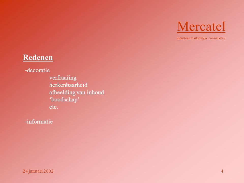 Redenen -decoratie verfraaiing herkenbaarheid afbeelding van inhoud 'boodschap' etc. -informatie Mercatel industrial marketing & consultancy 24 januar