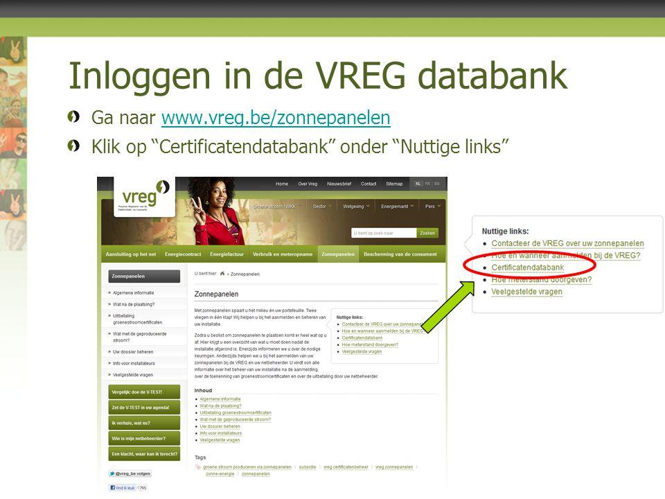 Inloggen in de VREG databank Ga naar www.vreg.be/zonnepanelenwww.vreg.be/zonnepanelen Klik op Certificatendatabank onder Nuttige links