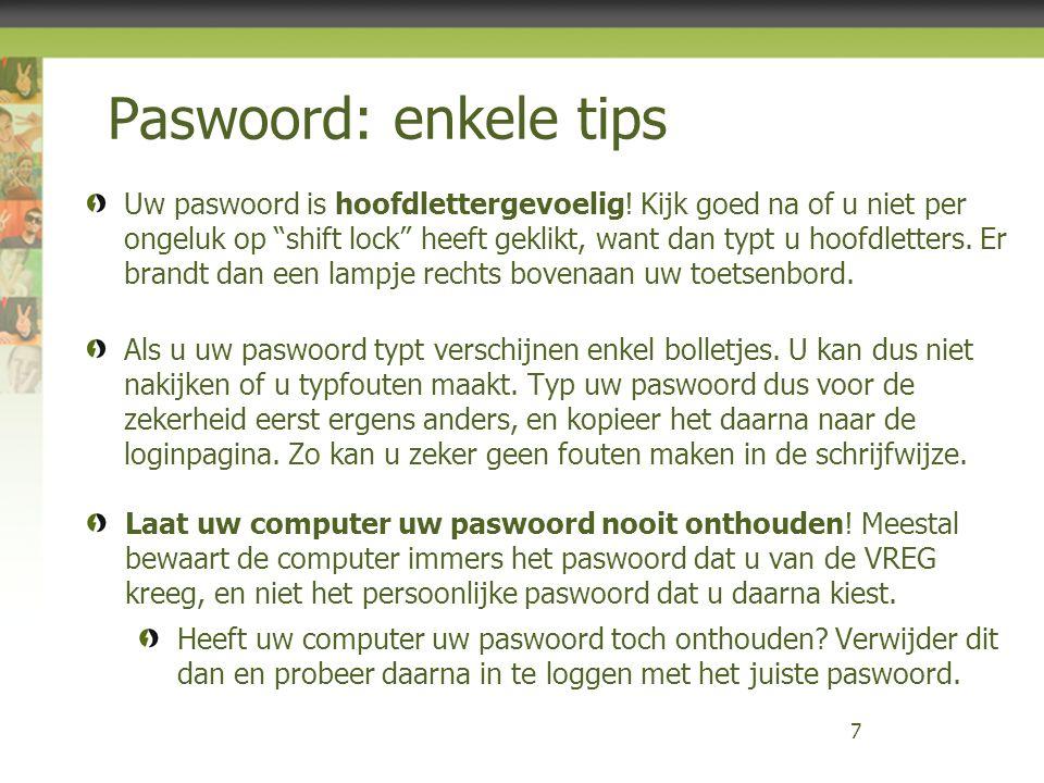 """Paswoord: enkele tips 7 Uw paswoord is hoofdlettergevoelig! Kijk goed na of u niet per ongeluk op """"shift lock"""" heeft geklikt, want dan typt u hoofdlet"""