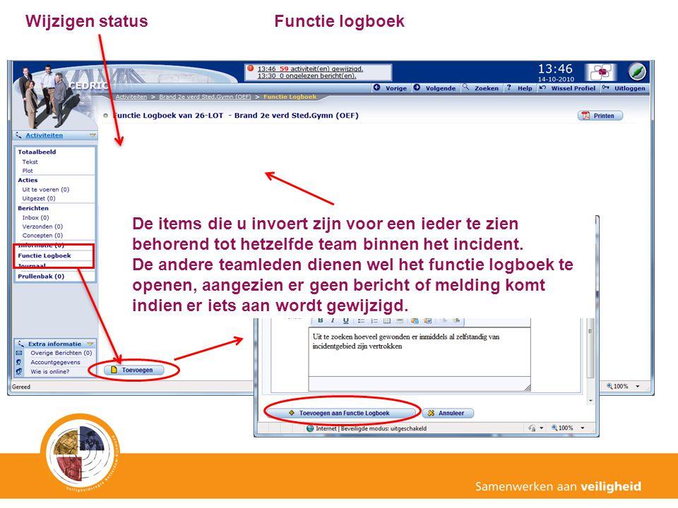 Functie logboek De items die u invoert zijn voor een ieder te zien behorend tot hetzelfde team binnen het incident. De andere teamleden dienen wel het