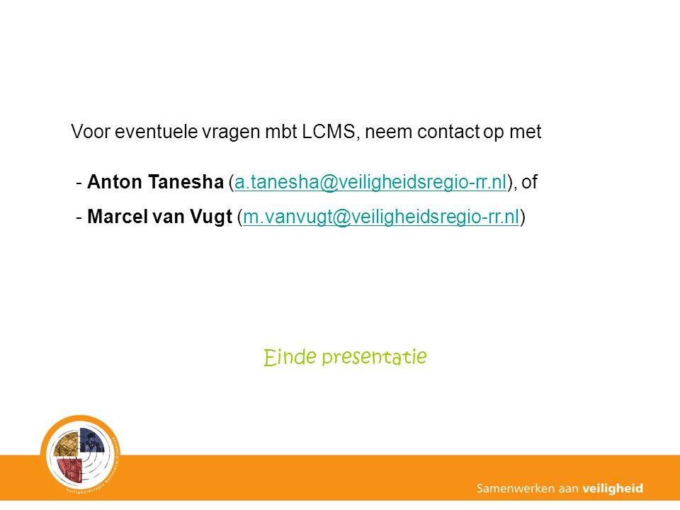Voor eventuele vragen mbt LCMS, neem contact op met - Anton Tanesha (a.tanesha@veiligheidsregio-rr.nl), ofa.tanesha@veiligheidsregio-rr.nl - Marcel va