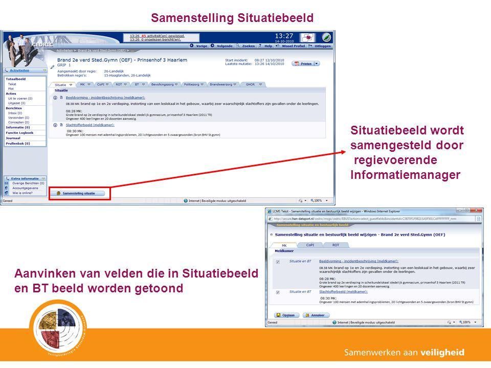 Samenstelling Situatiebeeld Situatiebeeld wordt samengesteld door regievoerende Informatiemanager Aanvinken van velden die in Situatiebeeld en BT beel
