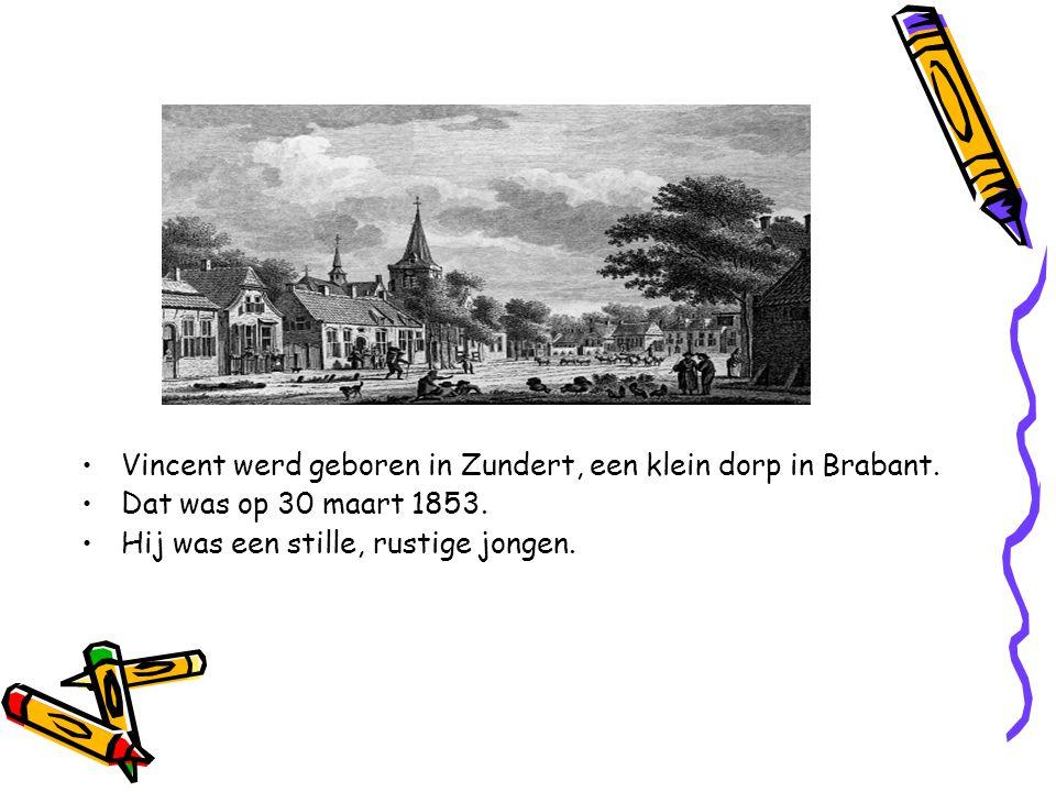•Vincent werd geboren in Zundert, een klein dorp in Brabant.