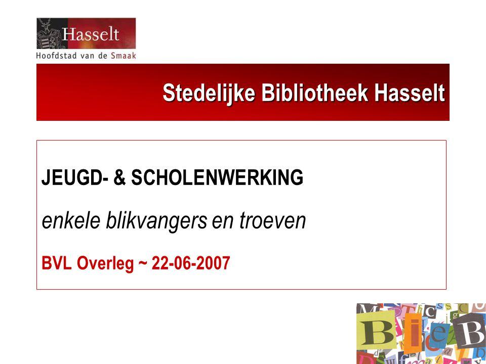 Stedelijke Bibliotheek Hasselt JEUGD- & SCHOLENWERKING enkele blikvangers en troeven BVL Overleg ~ 22-06-2007