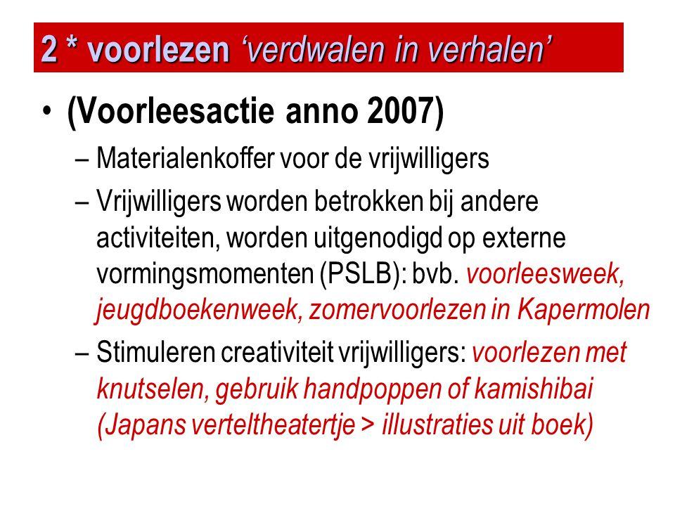2 * voorlezen 'verdwalen in verhalen' • (Voorleesactie anno 2007) –Materialenkoffer voor de vrijwilligers –Vrijwilligers worden betrokken bij andere a