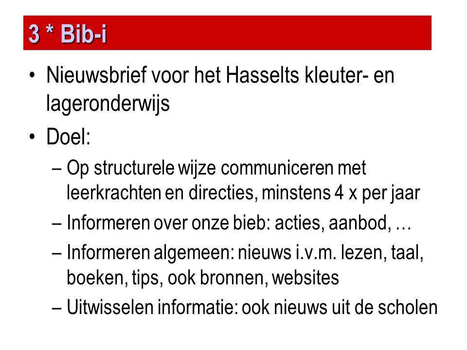 3 * Bib-i •Nieuwsbrief voor het Hasselts kleuter- en lageronderwijs •Doel: –Op structurele wijze communiceren met leerkrachten en directies, minstens