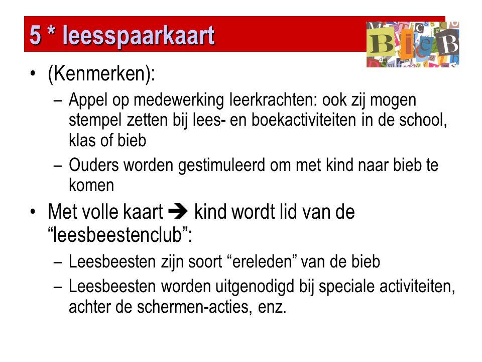 5 * leesspaarkaart •(Kenmerken): –Appel op medewerking leerkrachten: ook zij mogen stempel zetten bij lees- en boekactiviteiten in de school, klas of