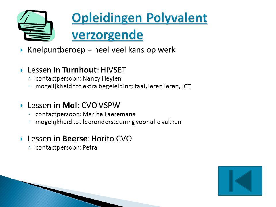  Knelpuntberoep = heel veel kans op werk  Lessen in Turnhout: HIVSET ◦ contactpersoon: Nancy Heylen ◦ mogelijkheid tot extra begeleiding: taal, lere