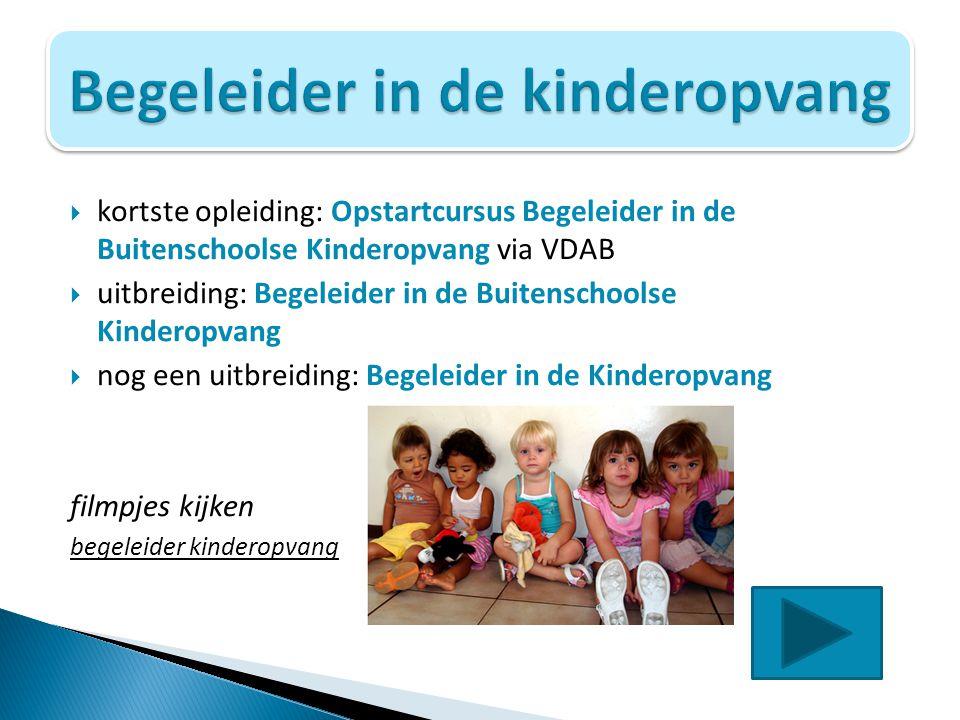  kortste opleiding: Opstartcursus Begeleider in de Buitenschoolse Kinderopvang via VDAB  uitbreiding: Begeleider in de Buitenschoolse Kinderopvang 