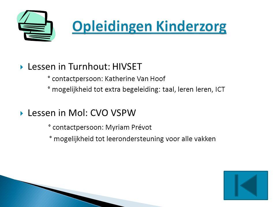  Lessen in Turnhout: HIVSET ° contactpersoon: Katherine Van Hoof ° mogelijkheid tot extra begeleiding: taal, leren leren, ICT  Lessen in Mol: CVO VS