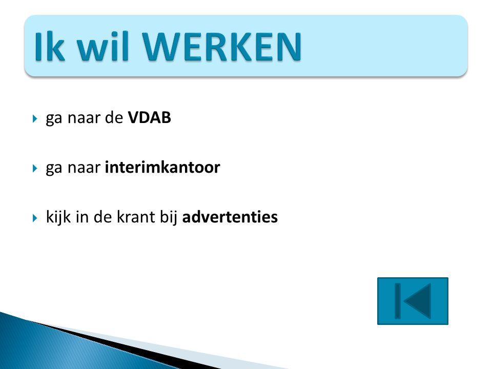  ga naar de VDAB  ga naar interimkantoor  kijk in de krant bij advertenties