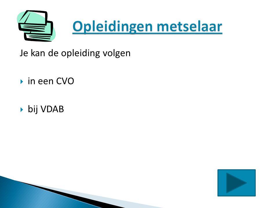 Je kan de opleiding volgen  in een CVO  bij VDAB