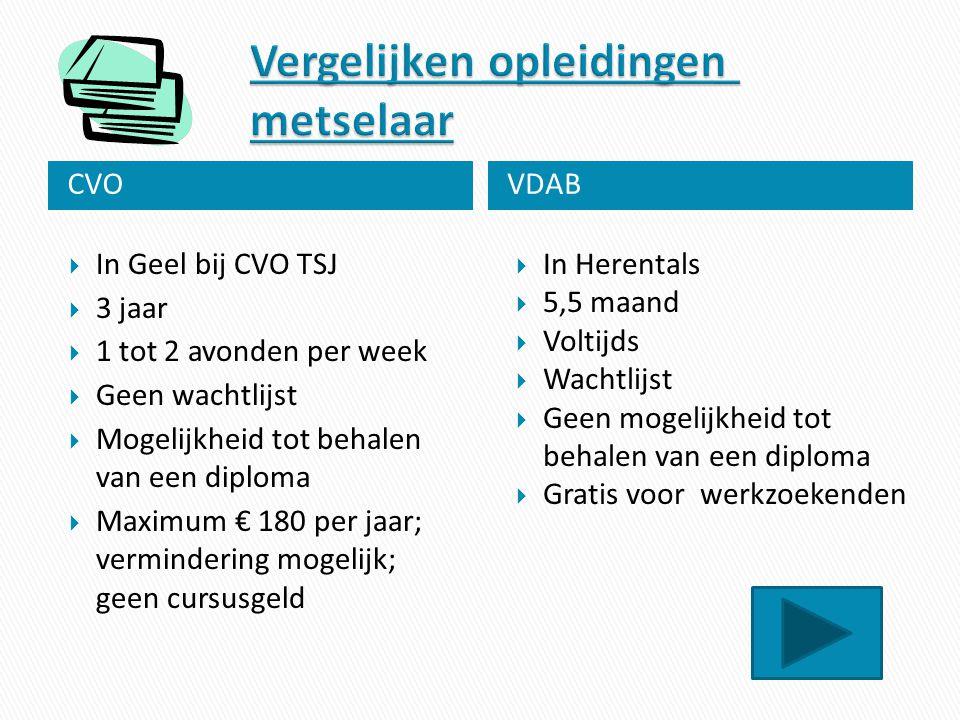 CVOVDAB  In Geel bij CVO TSJ  3 jaar  1 tot 2 avonden per week  Geen wachtlijst  Mogelijkheid tot behalen van een diploma  Maximum € 180 per jaa