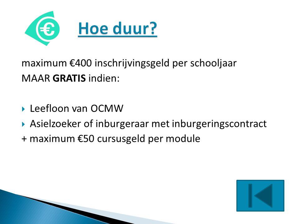 maximum €400 inschrijvingsgeld per schooljaar MAAR GRATIS indien:  Leefloon van OCMW  Asielzoeker of inburgeraar met inburgeringscontract + maximum