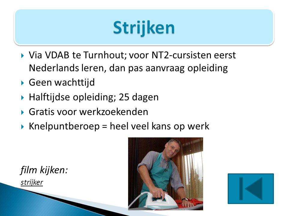 Via VDAB te Turnhout; voor NT2-cursisten eerst Nederlands leren, dan pas aanvraag opleiding  Geen wachttijd  Halftijdse opleiding; 25 dagen  Grat