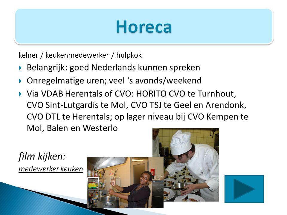 kelner / keukenmedewerker / hulpkok  Belangrijk: goed Nederlands kunnen spreken  Onregelmatige uren; veel 's avonds/weekend  Via VDAB Herentals of