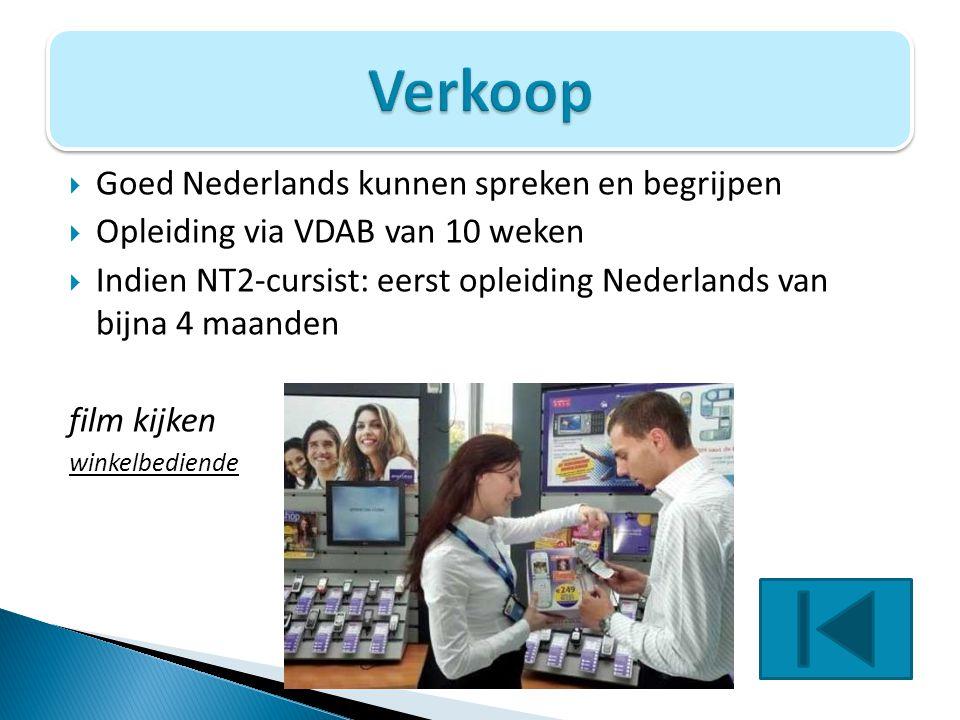  Goed Nederlands kunnen spreken en begrijpen  Opleiding via VDAB van 10 weken  Indien NT2-cursist: eerst opleiding Nederlands van bijna 4 maanden f