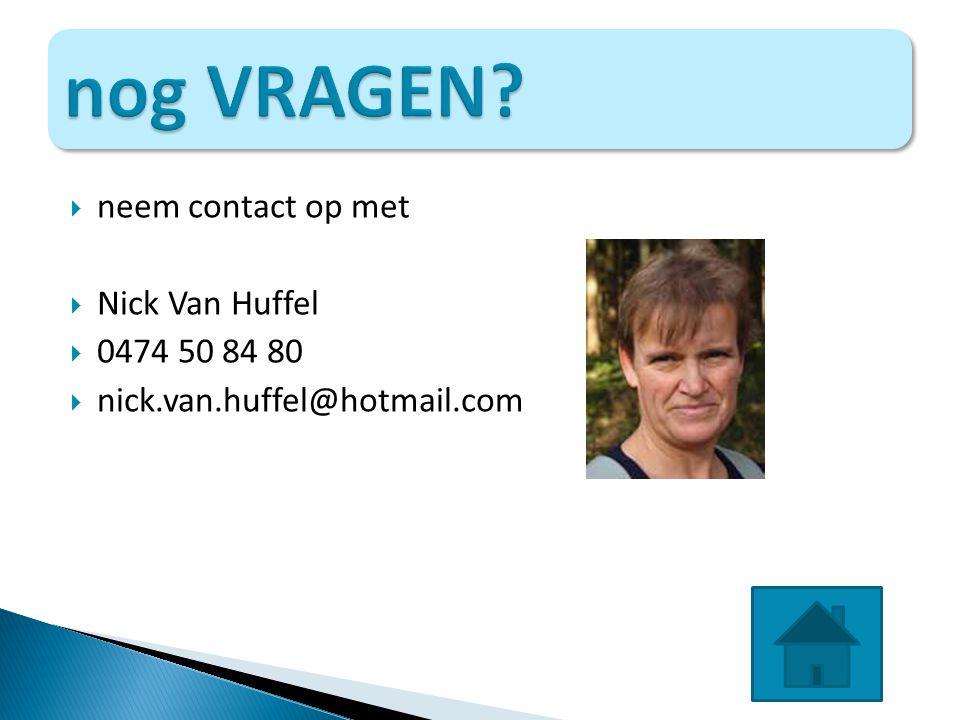  neem contact op met  Nick Van Huffel  0474 50 84 80  nick.van.huffel@hotmail.com