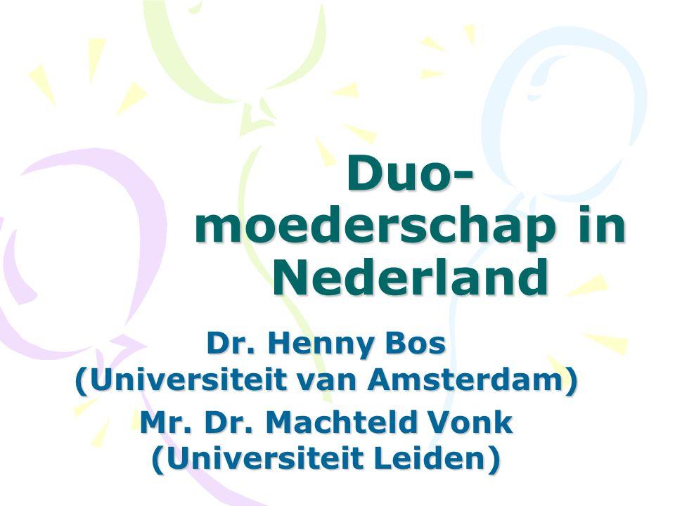 Duo- moederschap in Nederland Dr. Henny Bos (Universiteit van Amsterdam) Mr. Dr. Machteld Vonk (Universiteit Leiden)