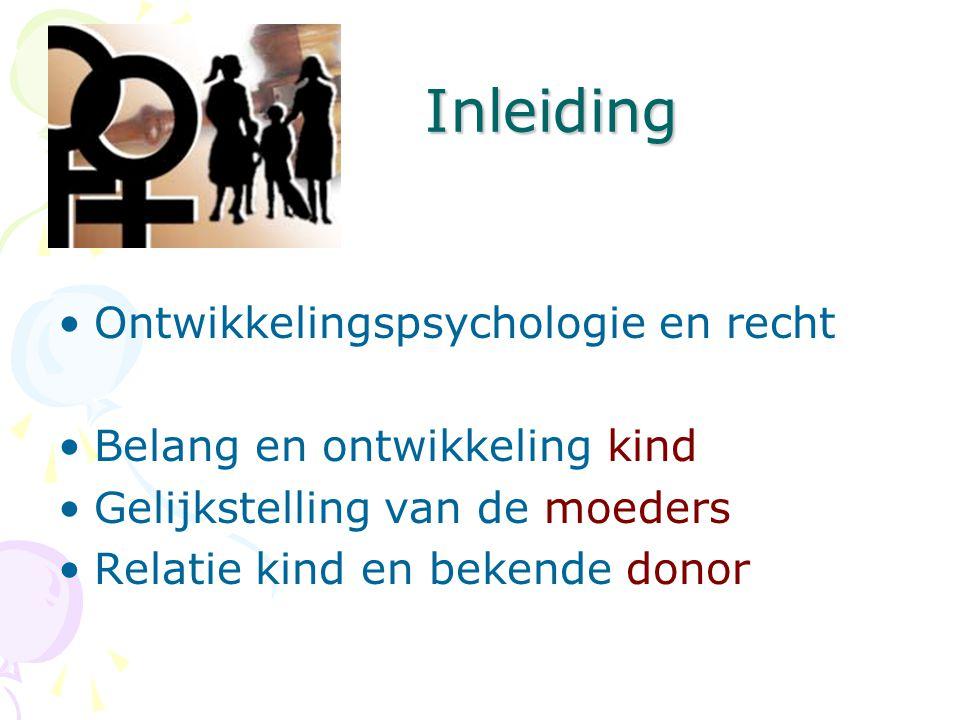 Inleiding Inleiding •Ontwikkelingspsychologie en recht •Belang en ontwikkeling kind •Gelijkstelling van de moeders •Relatie kind en bekende donor