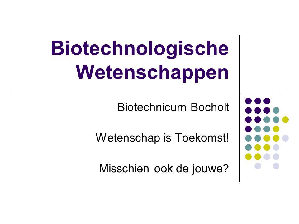 Biotechnologische Wetenschappen Biotechnicum Bocholt Wetenschap is Toekomst.