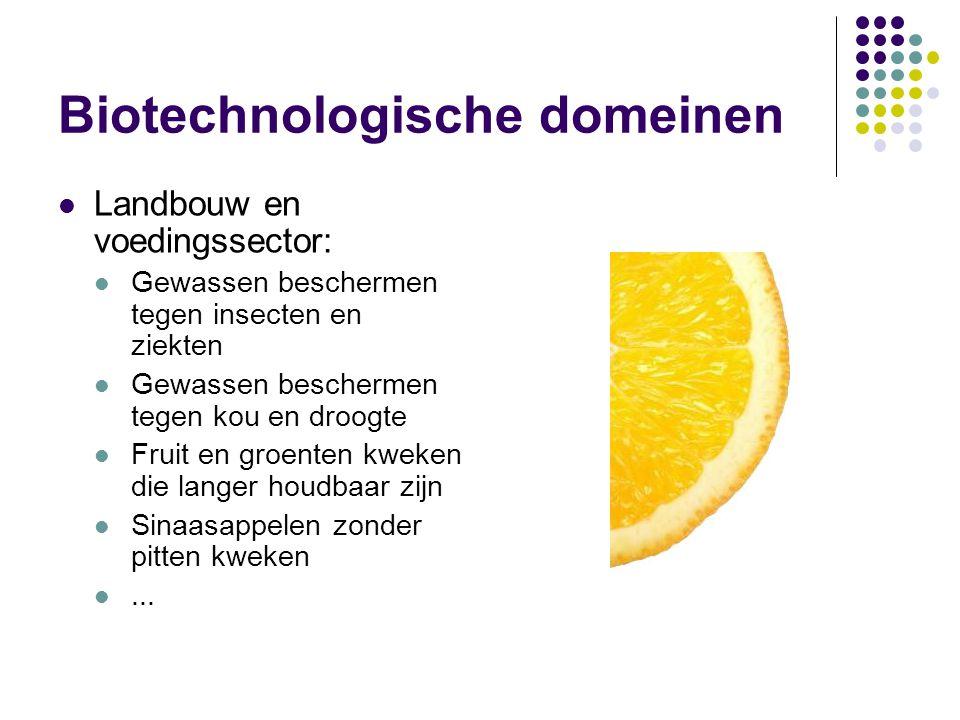 Biotechnologische domeinen  Landbouw en voedingssector:  Gewassen beschermen tegen insecten en ziekten  Gewassen beschermen tegen kou en droogte  Fruit en groenten kweken die langer houdbaar zijn  Sinaasappelen zonder pitten kweken ...