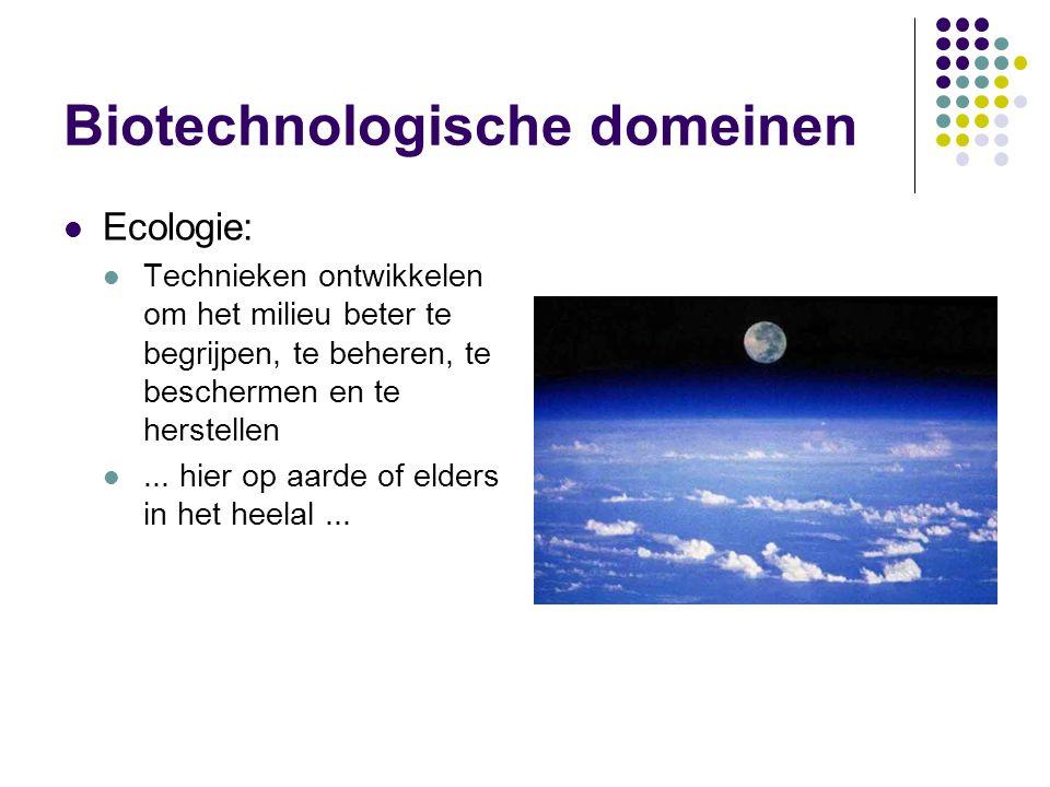 Biotechnologische domeinen  Ecologie:  Technieken ontwikkelen om het milieu beter te begrijpen, te beheren, te beschermen en te herstellen ...