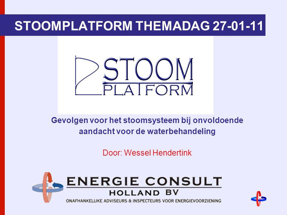 STOOMPLATFORM THEMADAG 27-01-11 Gevolgen voor het stoomsysteem bij onvoldoende aandacht voor de waterbehandeling Door: Wessel Hendertink