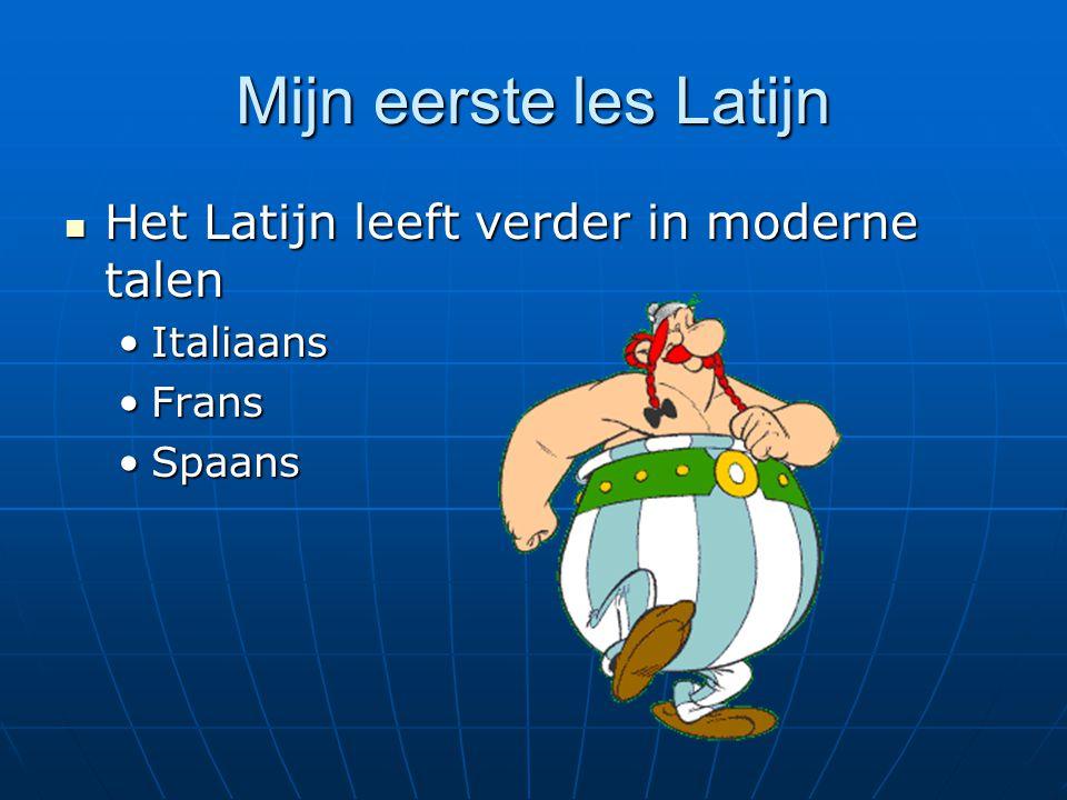 Mijn eerste les Latijn  Het Latijn leeft verder in moderne talen •Italiaans •Frans •Spaans