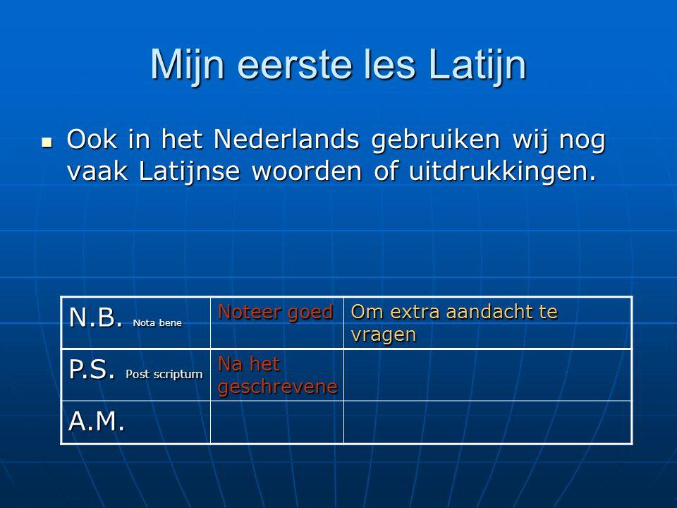 Mijn eerste les Latijn  Ook in het Nederlands gebruiken wij nog vaak Latijnse woorden of uitdrukkingen. N.B. Nota bene Noteer goed Om extra aandacht