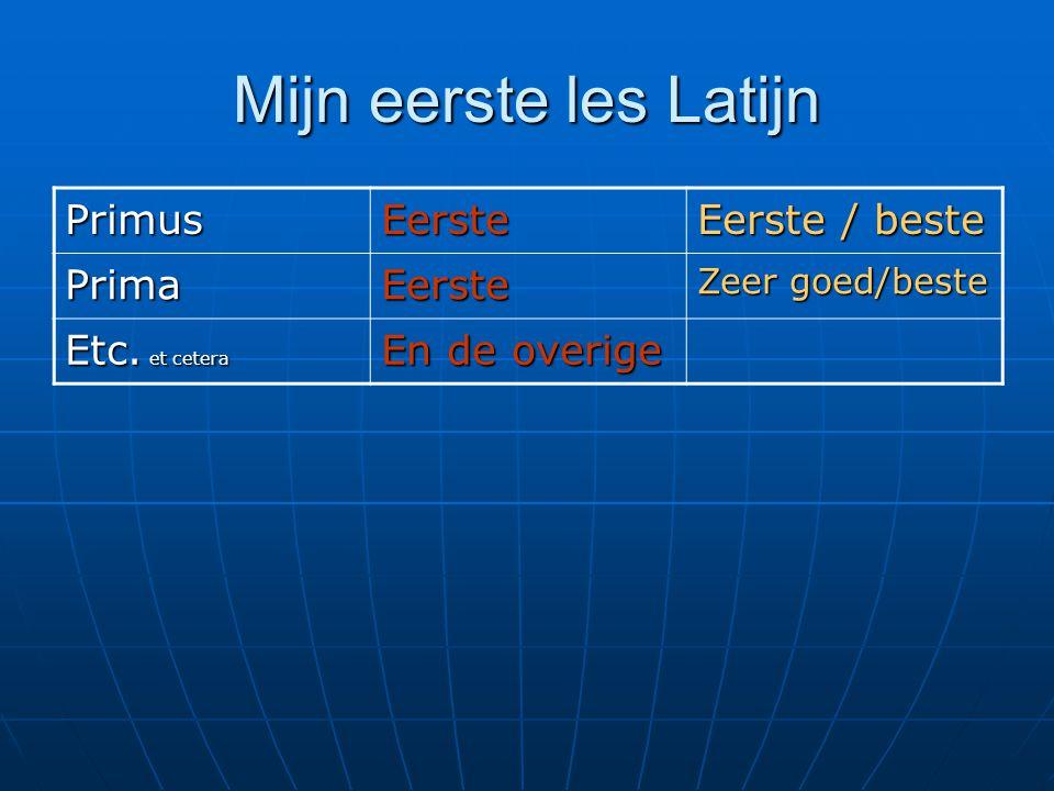 Mijn eerste les Latijn PrimusEerste Eerste / beste PrimaEerste Zeer goed/beste Etc. et cetera En de overige