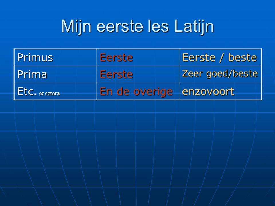 Mijn eerste les Latijn PrimusEerste Eerste / beste PrimaEerste Zeer goed/beste Etc. et cetera En de overige enzovoort