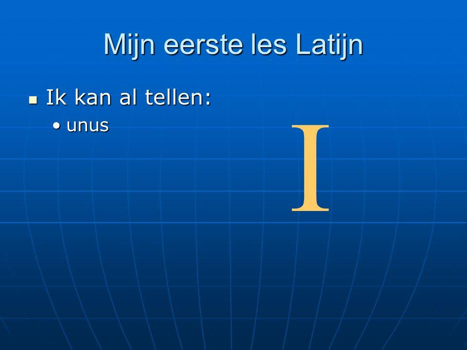 Mijn eerste les Latijn  Ik kan al tellen: •unus I