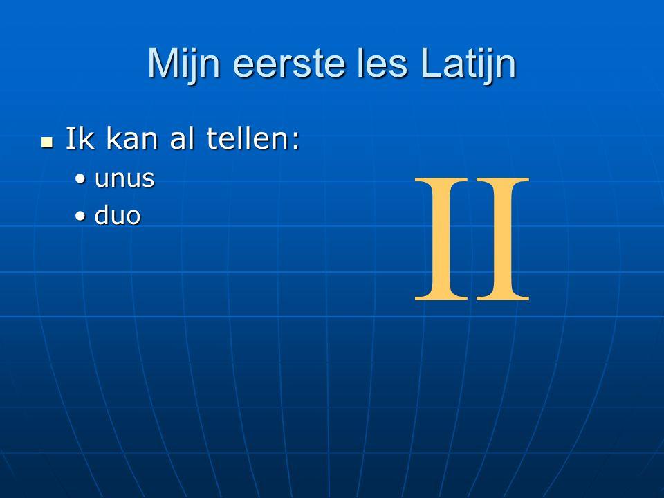 Mijn eerste les Latijn  Ik kan al tellen: •unus •duo II