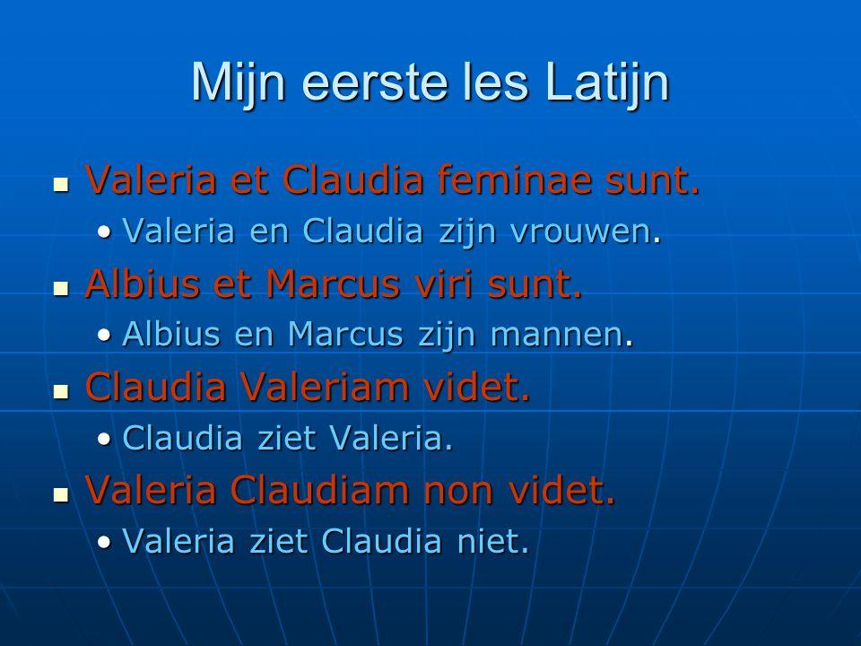 Mijn eerste les Latijn  Valeria et Claudia feminae sunt. •Valeria en Claudia zijn vrouwen.  Albius et Marcus viri sunt. •Albius en Marcus zijn manne