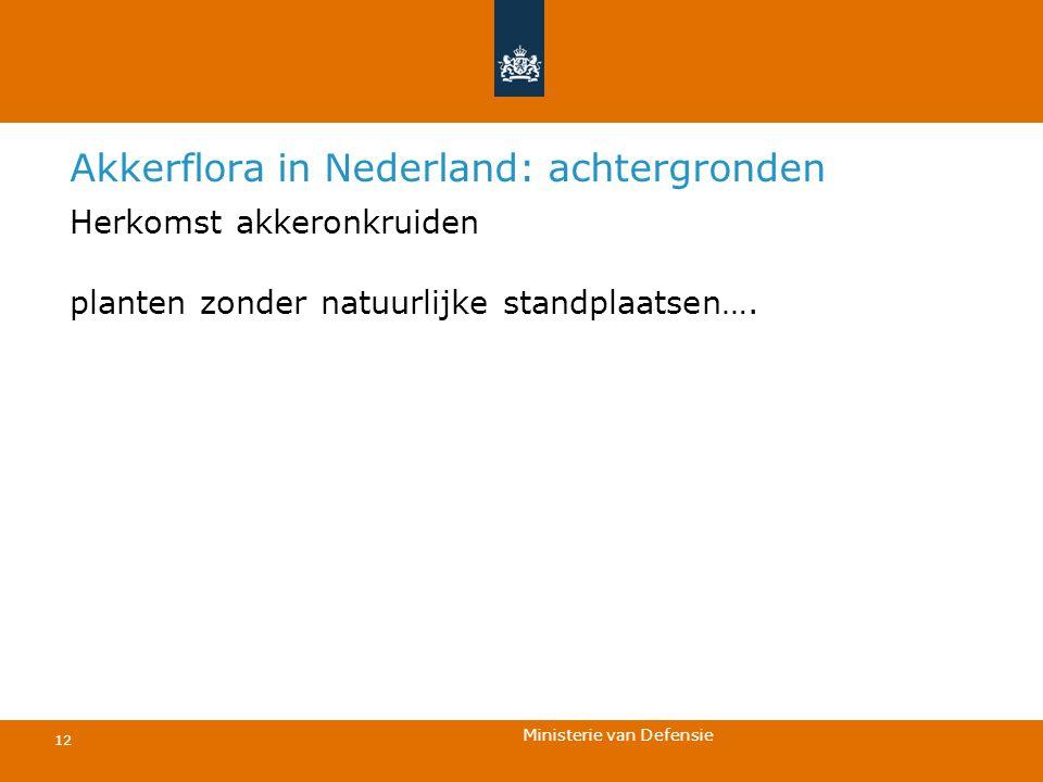 Ministerie van Defensie 12 Akkerflora in Nederland: achtergronden Herkomst akkeronkruiden planten zonder natuurlijke standplaatsen….