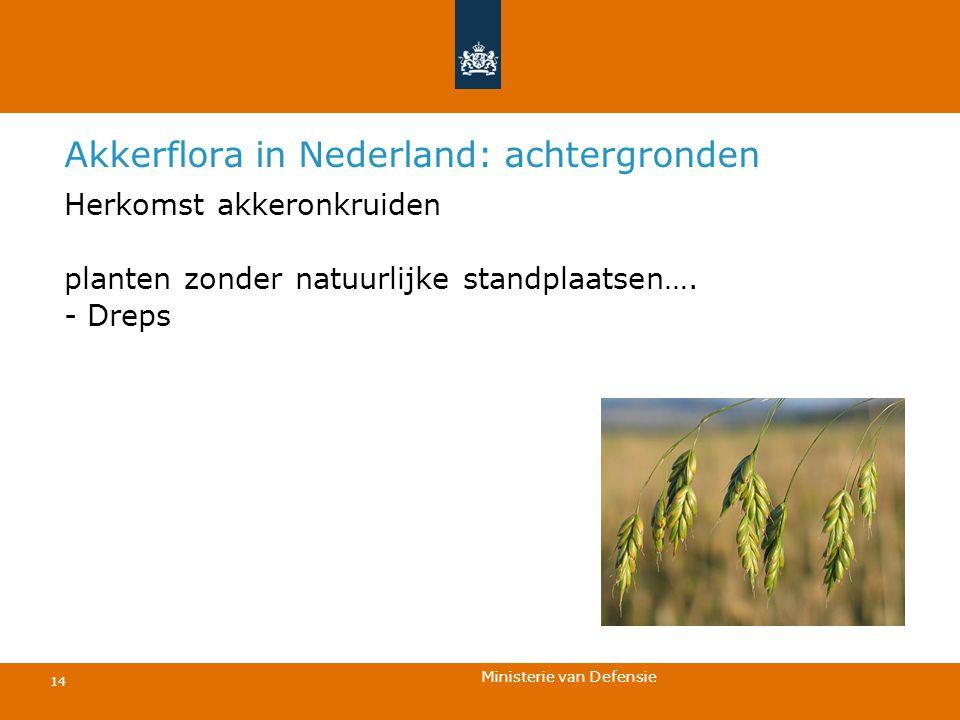 Ministerie van Defensie 14 Akkerflora in Nederland: achtergronden Herkomst akkeronkruiden planten zonder natuurlijke standplaatsen…. - Dreps